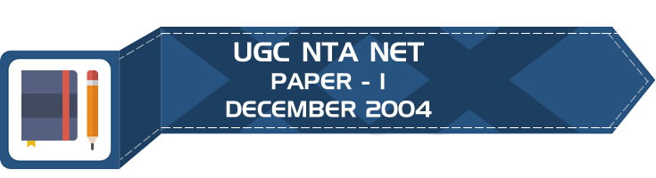 UGC NTA NET Paper 1 - HECI - Previous Question Papers Mock Tests December 2004