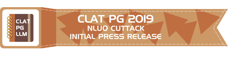 CLAT PG LLM 2019 NLUO Cuttack Initial Press Release