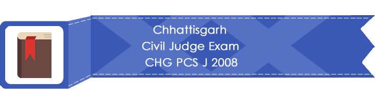 Chhattisgarh Civil Judge Exam CHG PCS J 2008 LawMint.com Judiciary Exam Mock Tests Civil Judge Previous Papers Legal Test Series MCQs Study Material Model Papers