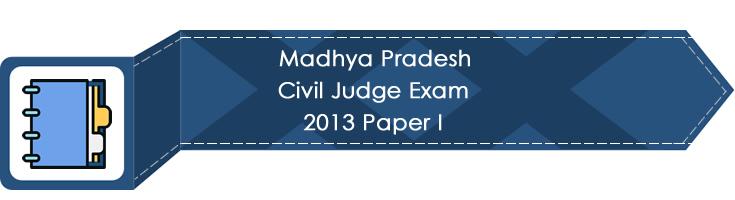 Madhya Pradesh Civil Judge Exam 2013 Paper I LawMint.com