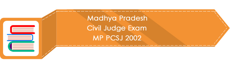 Madhya Pradesh Civil Judge Exam MP PCSJ 2002 LawMint.com Judiciary Exam Mock Tests Civil Judge Previous Papers Legal Test Series MCQs Study Material Model Papers