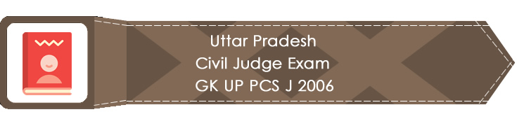 Uttar Pradesh Civil Judge Exam GK UP PCS J 2006 LawMint.com Judiciary Exam Mock Tests Civil Judge Previous Papers Legal Test Series MCQs Study Material Model Papers
