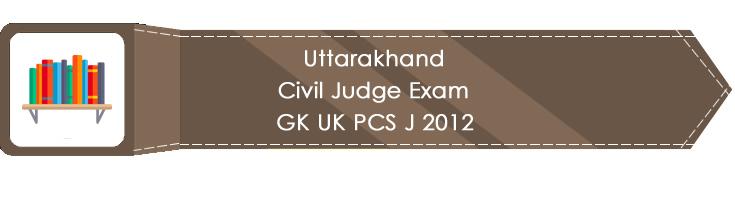 Uttarakhand Civil Judge Exam GK UK PCS J 2012 LawMint.com