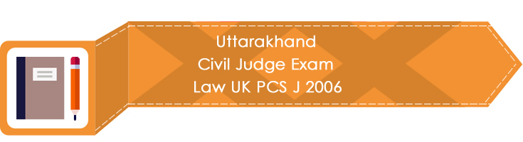 Uttarakhand Civil Judge Exam Law UK PCS J 2006 LawMint.com
