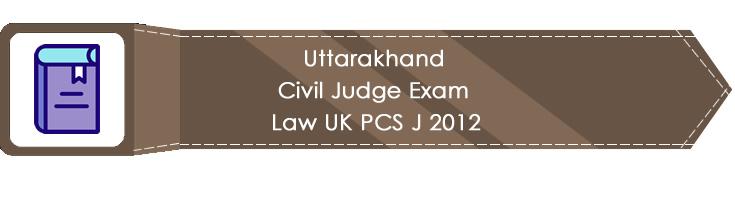 Uttarakhand Civil Judge Exam Law UK PCS J 2012 LawMint.com