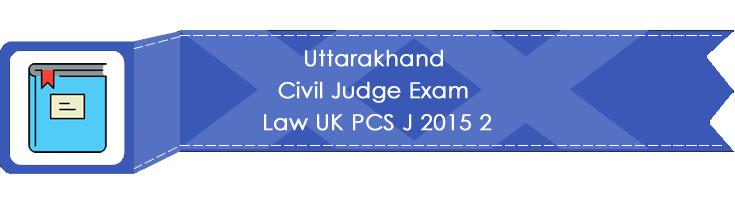 Uttarakhand Civil Judge Exam Law UK PCS J 2015 2 LawMint.com Judiciary Exam Mock Tests Civil Judge Previous Papers Legal Test Series MCQs Study Material Model Papers