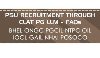 FAQs PSU Recruitment through CLAT PG LLM for BHEL ONGC PGCIL NTPC OIL IOCL GAIL NHAI POSOCO