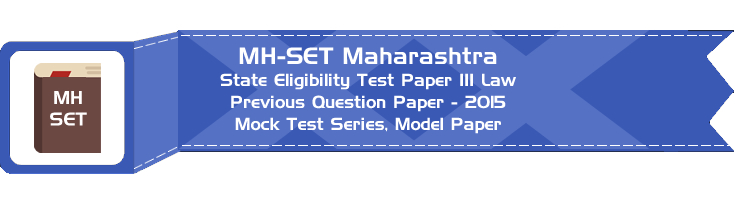 MH-SET Maharashtra State Eligibility Test Previous Question Paper Law 2015 P III Mock Test Series Model Papers