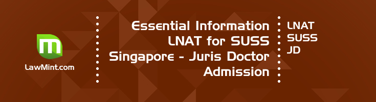 LNAT for SUSS Juris Doctor - JD Program The SUSS Law School offers Law Degrees for degree holders, fresh school-leavers and diploma holders. Applicants with a Bachelor's degree can take up the Juris Doctor (JD) program. Fresh school-leavers and diploma holders can apply for the Bachelor of Laws (LLB) degree, a direct honors program. Both degrees will qualify the graduates for entry into the Legal Profession in Singapore. Applicants to the SUSS Juris Doctor - JD Program need to have their UK Law National Aptitude Test, LNAT scores available. Instead of prior knowledge, the National Law Admissions Test* assesses aptitude. SUSS uses the applicants' LNAT scores as an indicator that they possess the skills required to successfully undertake legal education. * The official expansion of LNAT. Who should apply for the Juris Doctor program at SUSS ? The Singapore University of Social Sciences (SUSS) is different from the other universities in its focus on courses for working adults. The average age of students at the SUSS law school is in the late 30s. SUSS School of Laws trains and develops lawyers for the practice of law in Singapore. The main focus areas of the course are Criminal Law and Family Law. With evening classes and a modular design, the program will allow students up to six years to complete the degree. As per the official brochure, the admissions process will give preference to applicants who have a fair amount of work experience. Applicants who have worked in fields such as social work, law enforcement or the prison service will have an edge. Essential Admissions Criteria for SUSS Law School Juris Doctor (JD) Singapore Citizens, Singapore Permanent Residents or residents in Singapore Applicants to the JD program must have at least a Bachelor's degree and substantial work experience Demonstrate aptitude to practice law through taking the UK Law National Aptitude Test (LNAT)All applicants required to provide a full CV detailing their work experienceEligible appl