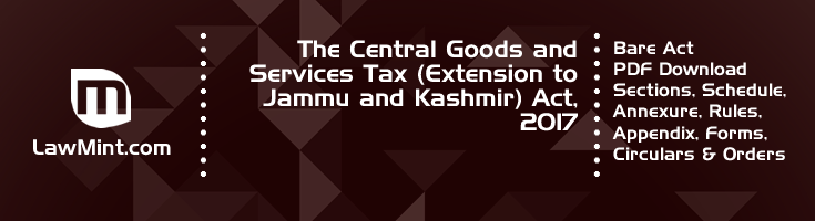 The Central Goods and Services Tax Extension to Jammu and Kashmir Act 2017 Bare Act PDF Download 2