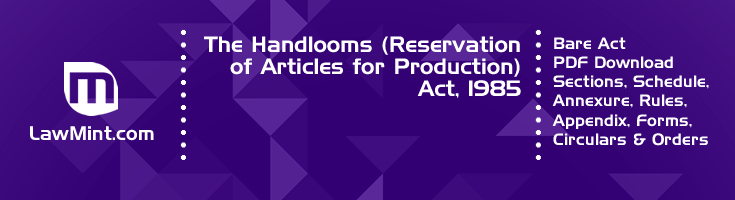 The Handlooms Reservation of Articles for Production Act 1985 Bare Act PDF Download 2