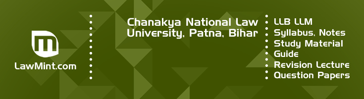 Chanakya National Law University LLB LLM Syllabus Revision Notes Study Material Guide Question Papers 1