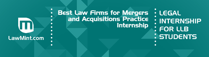 Best Law Firms for Mergers and Acquisitions Practice Internship LLB Students
