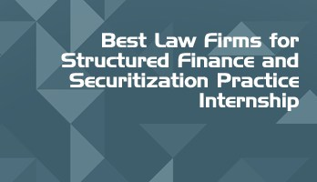 Best Law Firms for Structured Finance and Securitization Practice Internship LLB Students