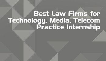 Best Law Firms for Technology Media Telecom Practice Internship LLB Students