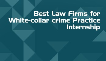 Best Law Firms for White collar crime Practice Internship LLB Students