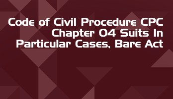 Code of Civil Procedure CPC Chapter 04 Suits In Particular Cases Bare Act