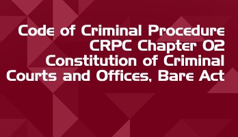 Code of Criminal Procedure CRPC Chapter 02 Constitution of Criminal Courts and Offices Bare Act