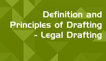Definition and Principles of Drafting Legal Drafting LawMint For LLB and LLM students