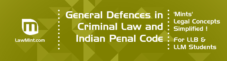 General Defences in Criminal Law and Indian Penal Code LawMint For LLB and LLM students