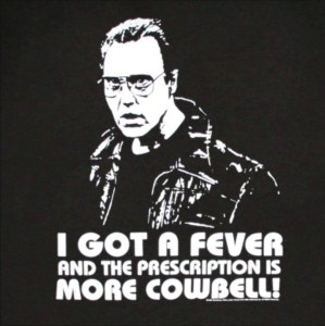 Pic of Christopher Walken with famous line: I got a fever and the prescription is More Cowbell!