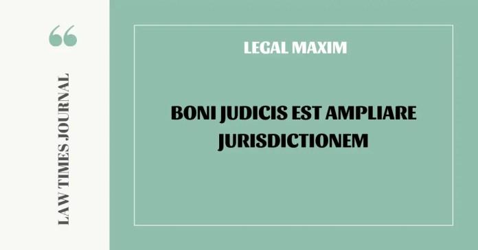 Boni judicis est ampliare jurisdictionem