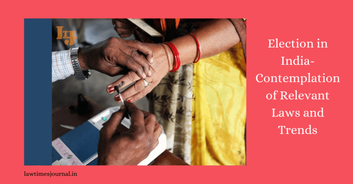 Election in India- Contemplation of Relevant Laws and Trends
