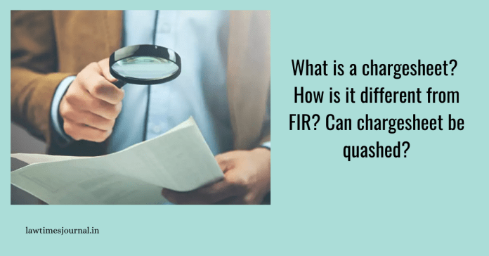 What is a chargesheet? How is it different from FIR? Can chargesheet be quashed?