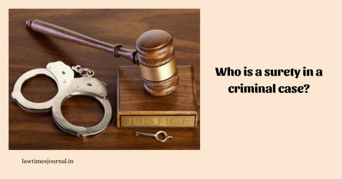 Who is a surety in a criminal case?