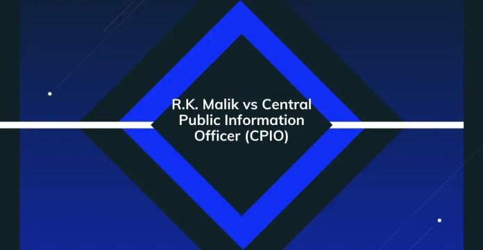 R.K. Malik vs Central Public Information Officer (CPIO)
