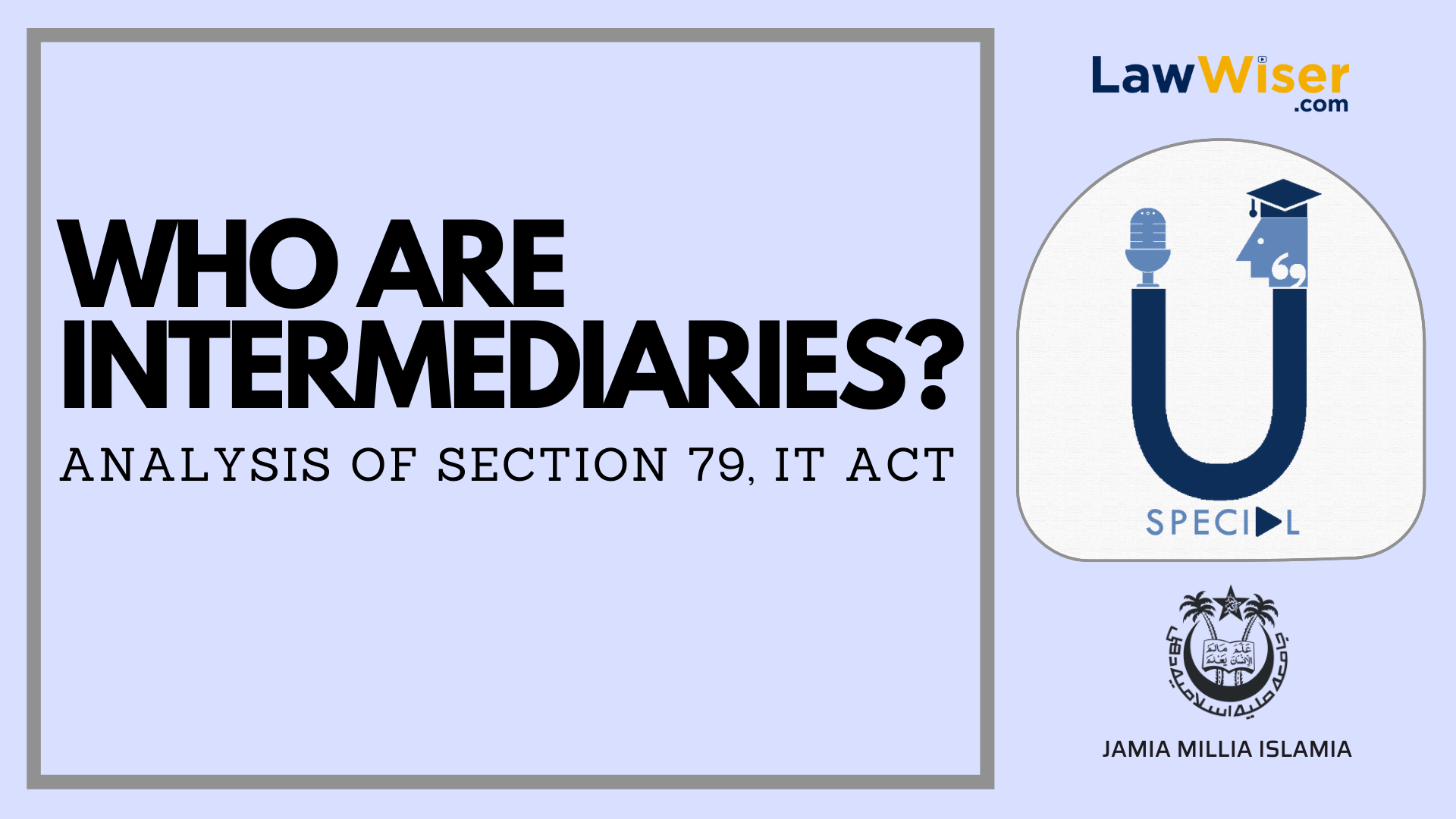 Who are Intermediaries - Analysis of Section 79, IT Act | LawWiser U-Special | Aayushi Bana, Faculty of Law (Jamia Millia Islamia)