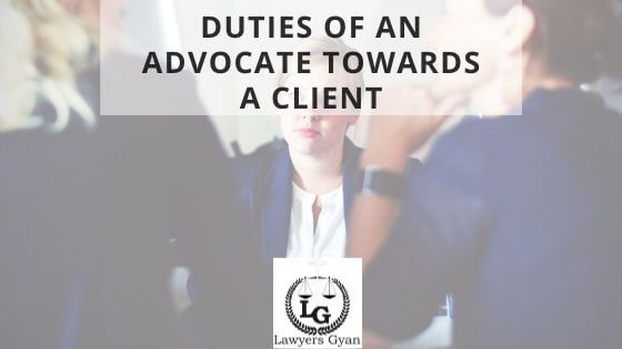 Duties of an Advocate towards a client