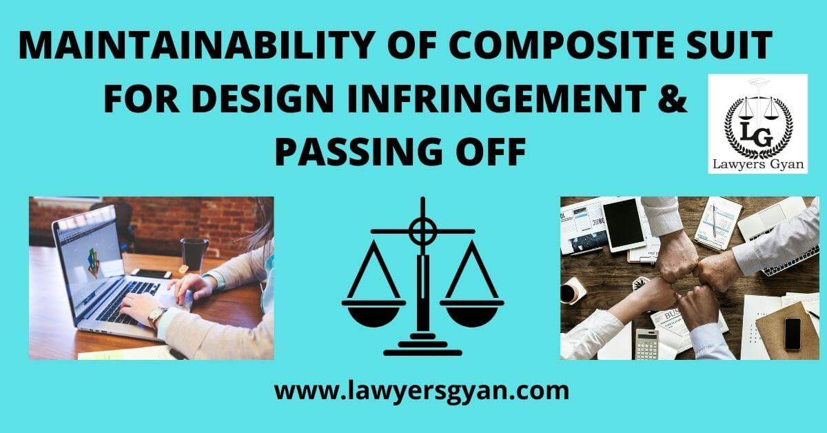 MAINTAINABILITY OF COMPOSITE SUIT FOR DESIGN INFRINGEMENT AND PASSING OFF
