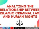ANALYZING THE RELATIONSHIP BETWEEN ISLAMIC CRIMINAL LAW AND HUMAN RIGHTS