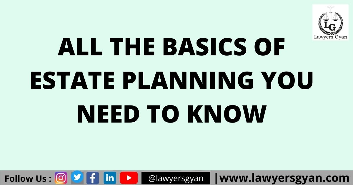 All the Basics of Estate Planning you need to Know