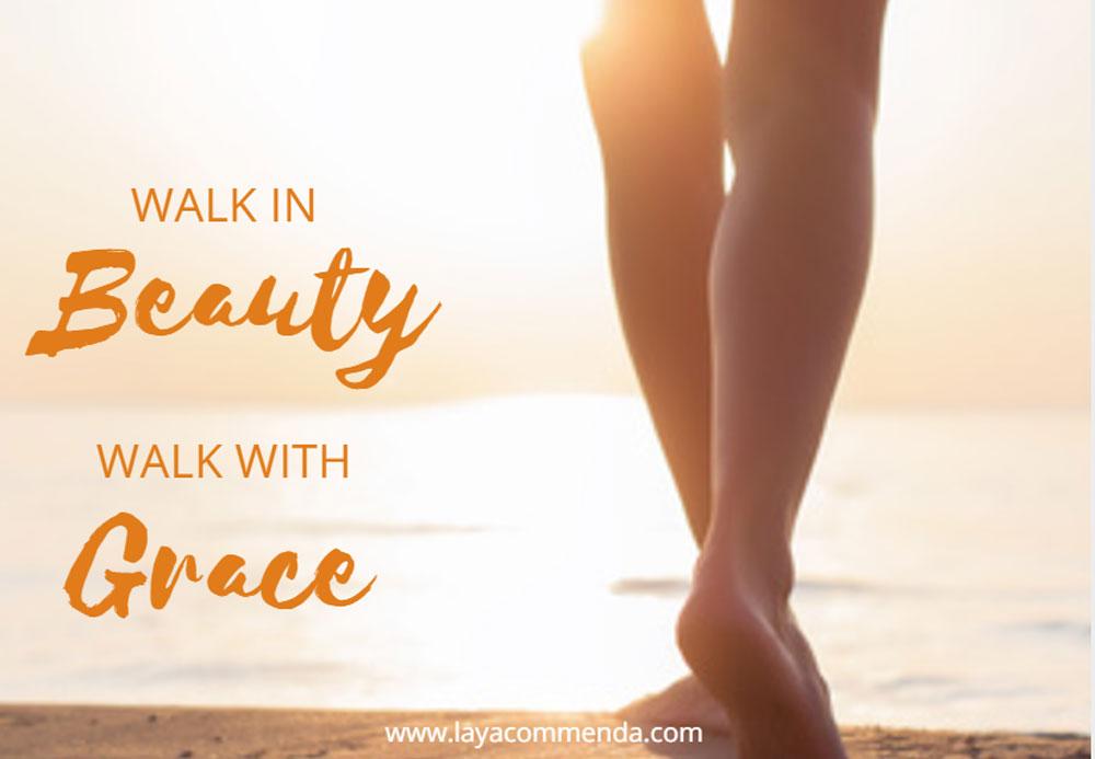 Walk in Beauty, walk with grace!