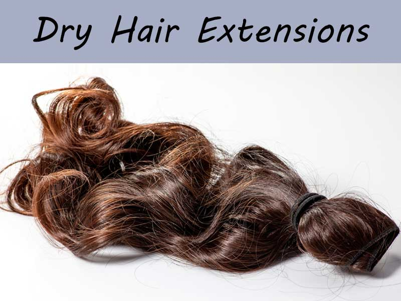 Dry Hair Extensions Don't Have To Be Hard - Here's How To Resolve!
