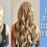 Top 5 Tips On How To Hide Hair Extensions In Thin Hair