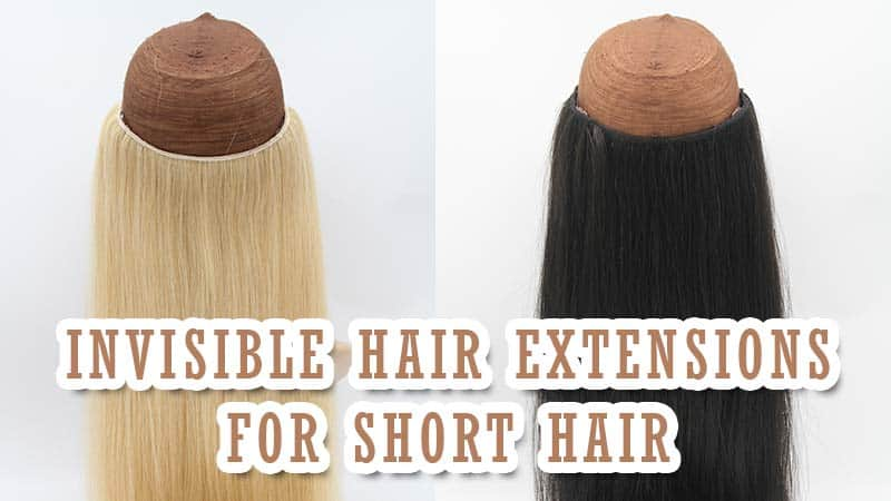 Invisible Hair Extensions For Short Hair - Your Thin Hair's Saver