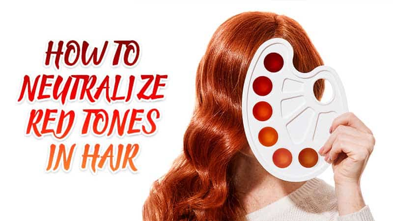 [Expert Tips] How To Neutralize Red Tones In Hair?| Laylahair