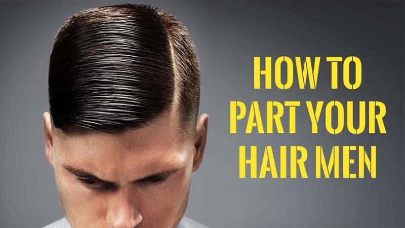 How To Part Your Hair Men To Look Good? Advice From Hair Gurus