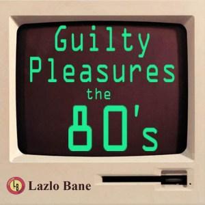 Guilty Pleasures the 80's Volume 1