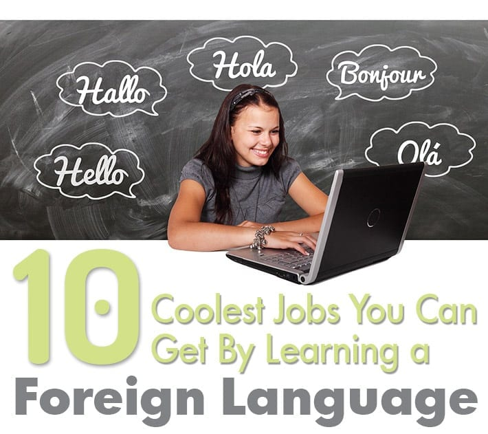 The 10 Coolest Jobs You Can Get By Learning a Foreign Language