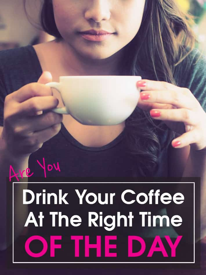 Drink Your Coffee At The Right Time Of The Day