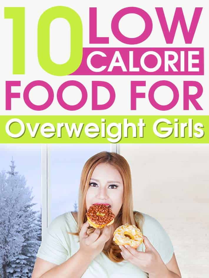 10 Low Calorie Food for Overweight Girls