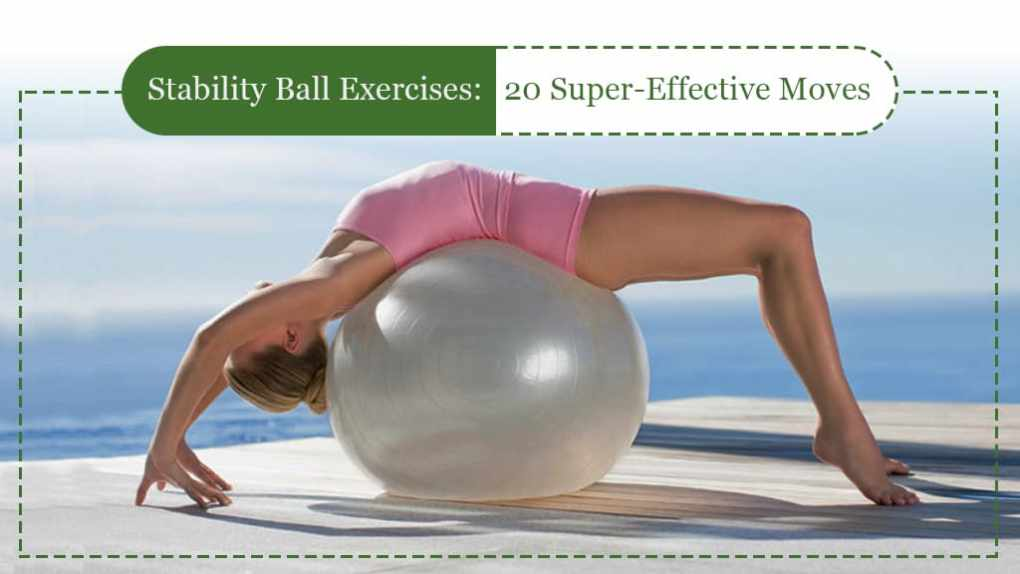 20 super effective exercises for stability ball