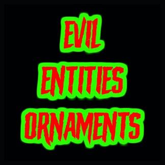 Evil Entities Ornaments