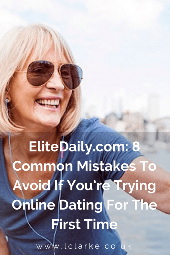 EliteDaily.com 8 Common Mistakes To Avoid If You're Trying Online Dating For The First Time ~ www.lclarke.co.uk