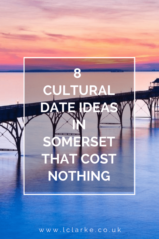8 Cultural Date Ideas In Somerset That Cost Nothing | LClarke.co.uk