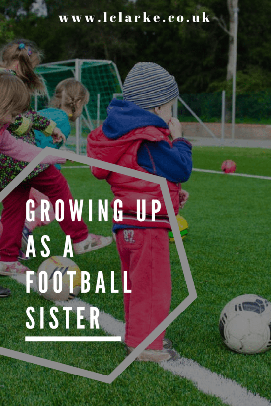GROWING UP AS A FOOTBALL SISTER | LClarke.co.uk